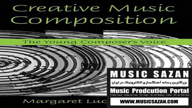 Creative Music Composition - The Young Composers Voice